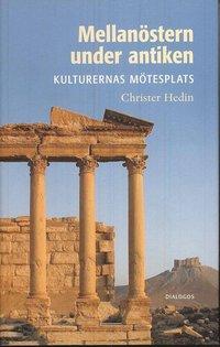 bokomslag Mellanöstern under antiken : kulturernas mötesplats