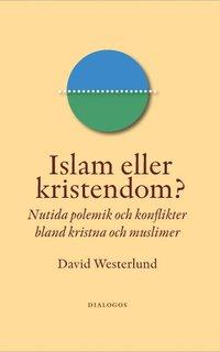 bokomslag Islam eller kristendom? : nutida polemik och konflikter bland kristna och muslimer