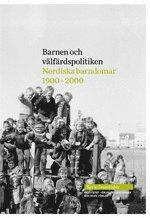 bokomslag Barnen och välfärdspolitiken: nordiska barndomar 1900-2000