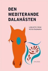 bokomslag Den mediterande dalahästen : religion på nya arenor i samtidens Sverige