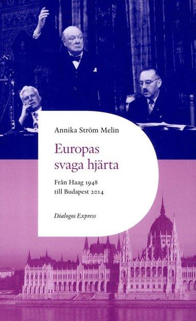 bokomslag Europas svaga hjärta : från Haag 1948 till Ungern 2014