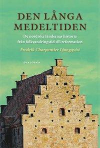 bokomslag Den långa medeltiden : de nordiska ländernas historia från folkvandringstid till reformation