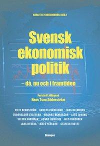 bokomslag Svensk ekonomisk politik : då, nu och i framtiden - festskrift tillägnad Hans Tson Söderström