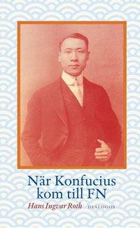 bokomslag När Konfucius kom till FN : Peng Chun Chang och FN:s förklaring om de mänskliga rättigheterna