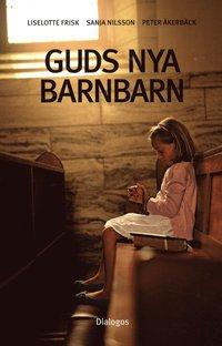 Guds nya barnbarn : barns uppväxtvillkor i kontroversiella religiösa grupper