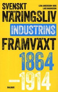 bokomslag Svenskt näringsliv och industrins framväxt 1864-1914