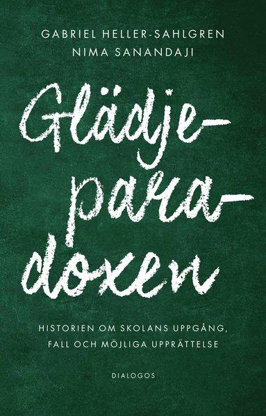 bokomslag Glädjeparadoxen :Historien om skolans uppgång, fall och möjliga upprättelse