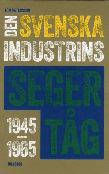 bokomslag Den svenska industrins segertåg 1945-1965