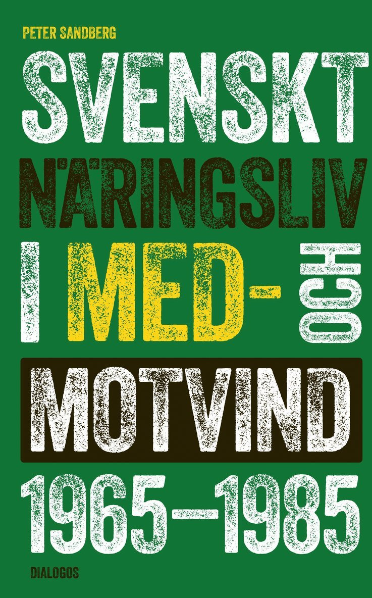 Svenskt näringsliv i med- och motvind 1965-1985 1