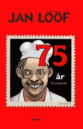 bokomslag Jan Lööf : 75 år av dumheter