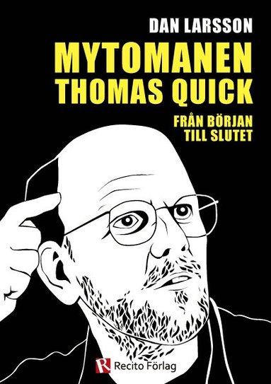 bokomslag Mytomanen Thomas Quick : från början till slutet