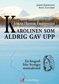 bokomslag Johan Henrik Frisenheim : Karolinen som aldrig gav upp