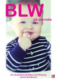 bokomslag BLW på svenska : en introduktion till Baby-Led Weaning