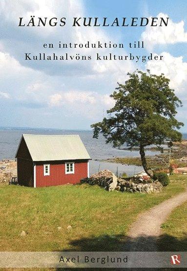 bokomslag Längs Kullaleden : en introduktion till Kullahalvöns kulturbygder