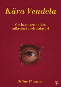 bokomslag Kära Vendela : om härskartekniker, mikromakt och maktspel