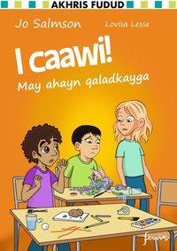 bokomslag I caawi! : may ahayn qaladkayga