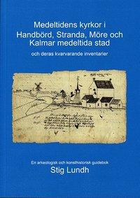bokomslag Medeltidens kyrkor i Handbörd, Stranda, Möre och Kalmar medeltida stad och deras kvarvarande inventarier