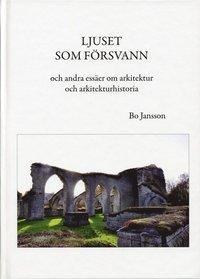 bokomslag Ljuset som försvann och andra essäer om arkitektur och arkitekturhistoria