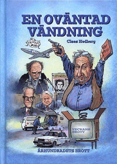 """bokomslag En oväntad vändning : den hittills dolda sanningen om det som kallas """"Mordet på Palme"""""""