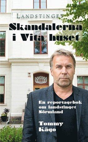 bokomslag Skandalerna i Vita huset : en reportagebok om landstinget Sörmland