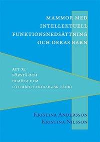 bokomslag Mammor med intellektuell funktionsnedsättning och deras barn : att se, förstå och bemöta dem utifrån psykologisk teori