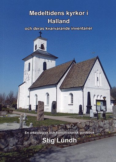 bokomslag Medeltidens kyrkor i Halland och deras kvarvarande inventarier