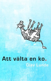 bokomslag Att välta en ko : ett år i Sverige