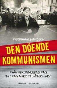 bokomslag Den döende kommunismen : från Berlinmurens fall till kalla krigets återkoms