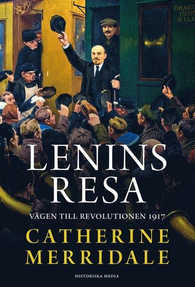 bokomslag Lenins resa : vägen till revolutionen 1917