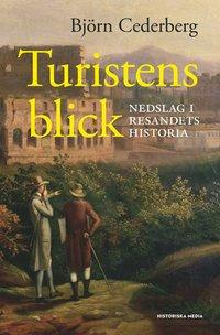 bokomslag Turistens blick : nedslag i resandets historia