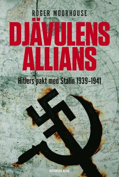bokomslag Djävulens allians : Hitlers pakt med Stalin 1939-1941