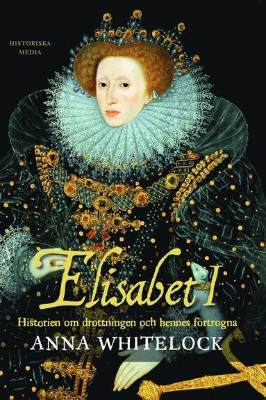 bokomslag Elisabet I : historien om drottningen och hennes förtrogna