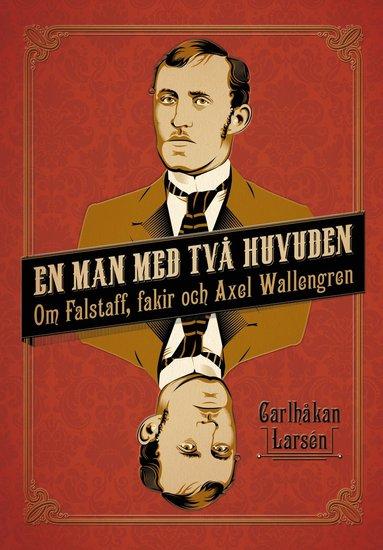 bokomslag En man med två huvuden : om Axel Wallengren och Falstaff, fakir
