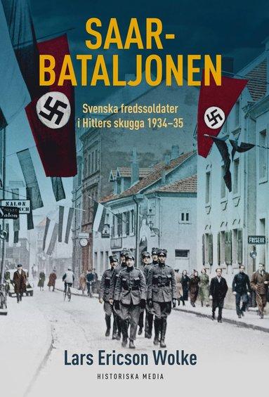 bokomslag Saar-bataljonen : svenska fredssoldater i Hitlers skugga 1934-35