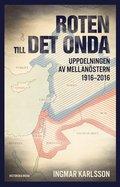 bokomslag Roten till det onda: uppdelningen av Mellanöstern 1916-2016.