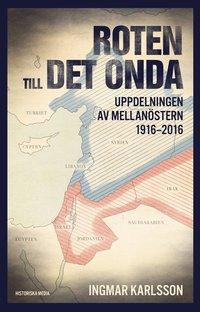 Roten till det onda: uppdelningen av Mellanöstern 1916-2016.
