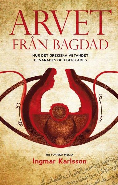 bokomslag Arvet från Bagdad : hur det grekiska vetandet bevarades och berikades
