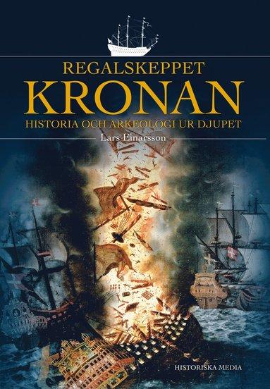 bokomslag Regalskeppet Kronan : historia och arkeologi ur djupet