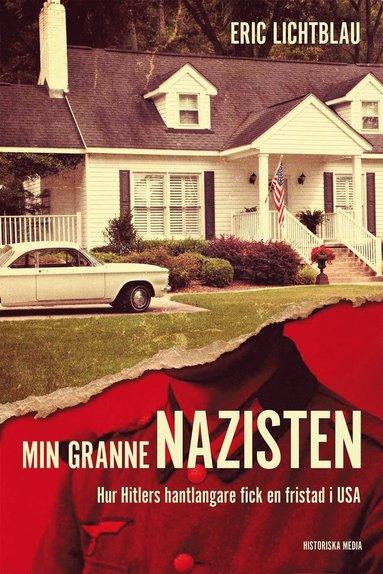 bokomslag Min granne nazisten : hur Hitlers hantlangare fick en fristad i USA