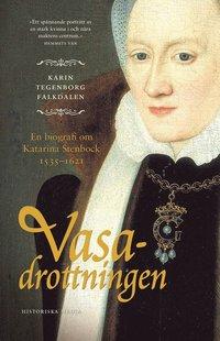 bokomslag Vasadrottningen : en biografi om Katarina Stenbock 1535-1621