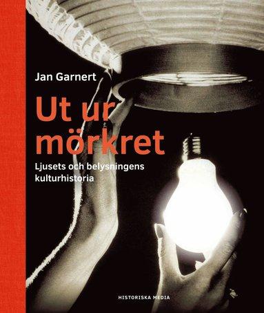 bokomslag Ut ur mörkret : ljusets och belysningens kulturhistoria