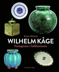 bokomslag Wilhelm Kåge : formgivare i folkhemmet