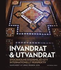 bokomslag Invandrat & utvandrat : Stockholms stadsmiljö i ett internationellt perspektiv