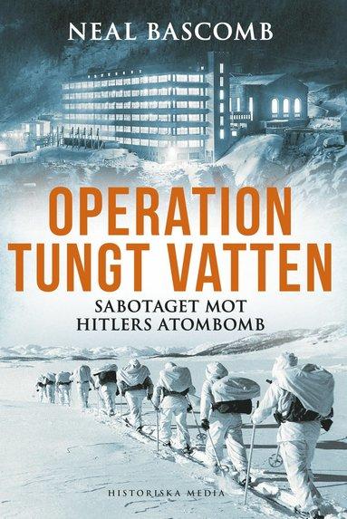 bokomslag Operation tungt vatten : sabotaget mot Hitlers atombomb