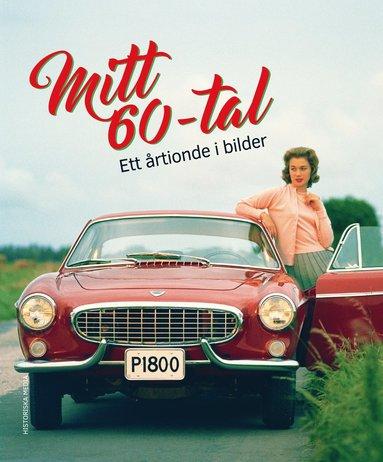 bokomslag Mitt 60-tal : ett årtionde i bilder
