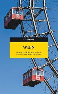bokomslag Wien : Freud, Hitler, konst, humor, kaféer, litteratur, film, musik, vin, sjukhus