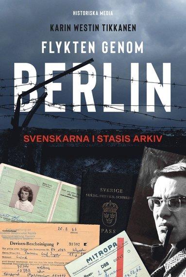 bokomslag Flykten genom Berlin : svenskarna i Stasis arkiv