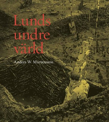 bokomslag Lunds undre värld, del 2 Utgrävningar 1940-1969