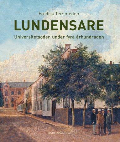 bokomslag Lundensare : universitetsöden under fyra århundraden
