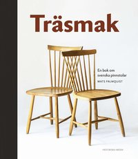 bokomslag Träsmak : En bok om svenska pinnstolar
